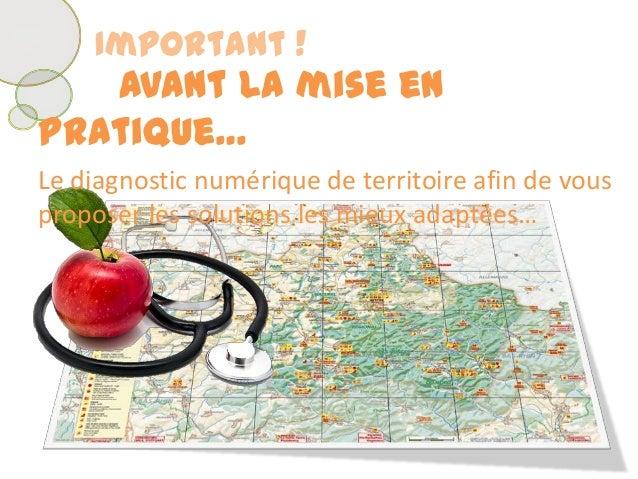 Important !Avant la mise enpratique…Le diagnostic numérique de territoire afin de vousproposer les solutions les mieux ada...
