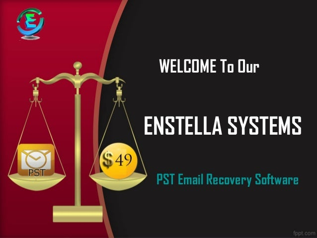 WELCOME To Our ENSTELLA SYSTEMS ENSTELLA SYSTEMS    PST Email Recovery SoftwarePST Email Recovery Software