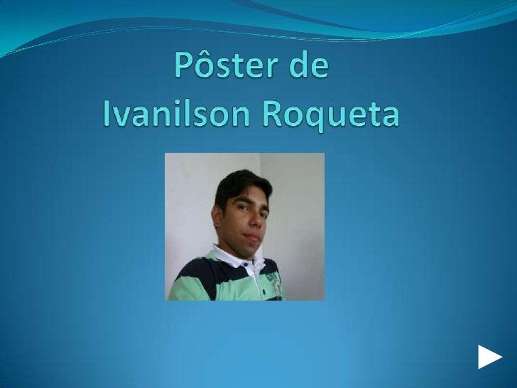 Pôster de IvanilsonRoqueta<br />