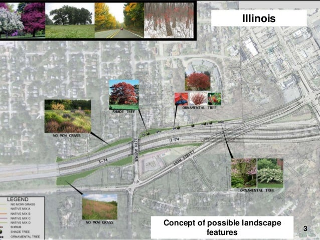 Illinois  I-74 Final Design – Landscaping  Concept of possible landscape features  3