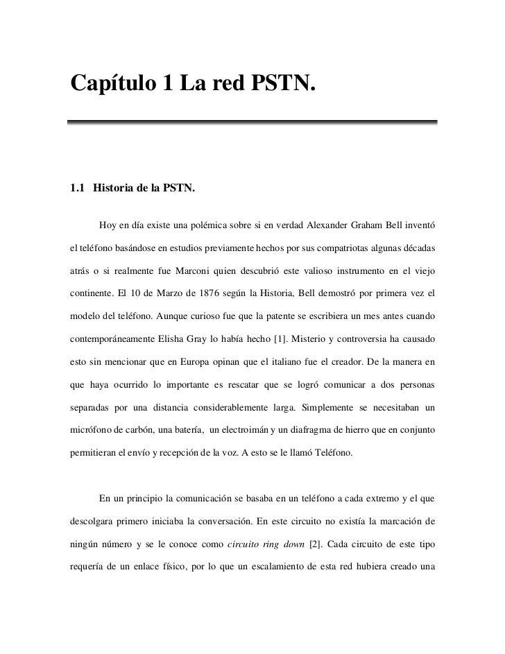Capítulo 1 La red PSTN.1.1 Historia de la PSTN.       Hoy en día existe una polémica sobre si en verdad Alexander Graham B...