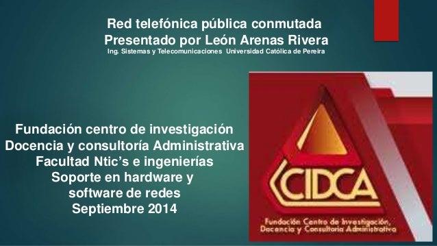 Red telefónica pública conmutada  Presentado por León Arenas Rivera  Ing. Sistemas y Telecomunicaciones Universidad Católi...