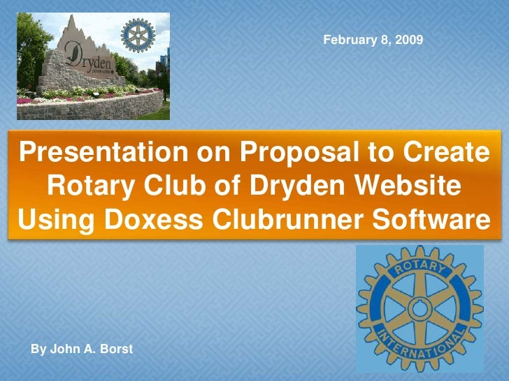 February 8, 2009<br />Presentation on Proposal to Create <br />Rotary Club of Dryden Website <br />Using DoxessClubrunner ...