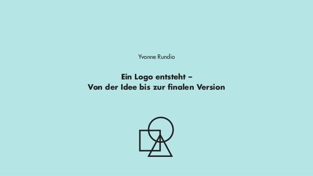 Yvonne Rundio Ein Logo entsteht – Von der Idee bis zur finalen Version