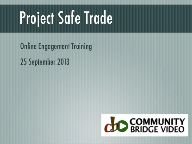 Project Safe Trade Online Engagement Training 25 September 2013