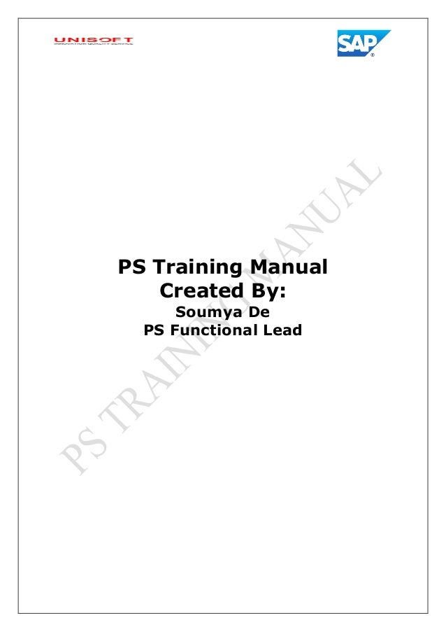 PS Training Manual Created By: Soumya De PS Functional Lead