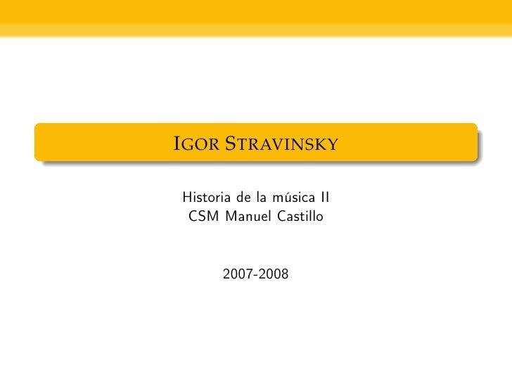 I GOR S TRAVINSKY  Historia de la música II  CSM Manuel Castillo         2007-2008