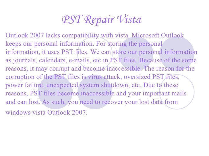 PST Repair   Vista Outlook 2007 lacks compatibility with vista. Microsoft Outlook keeps our personal information. For stor...