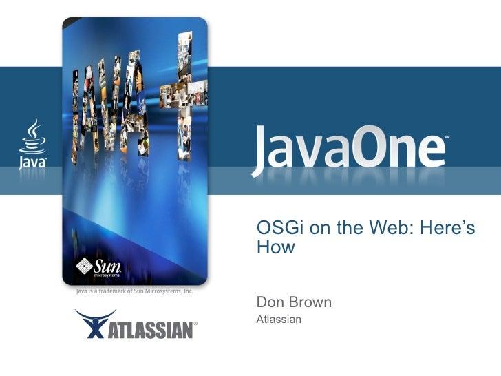 OSGi on the Web: Here's How Don Brown Atlassian