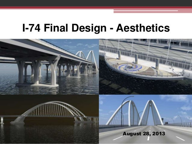I-74 Final Design - Aesthetics  August 28, 2013