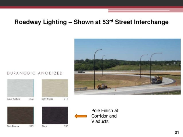 Roadway Lighting – Shown at 53rd Street Interchange  Pole Finish at Corridor and Viaducts 31