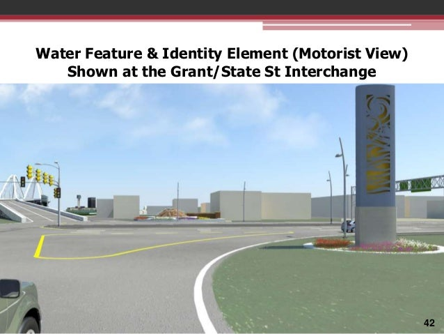 Water Feature & Identity Element (Motorist View) Shown at the Grant/State St Interchange  42