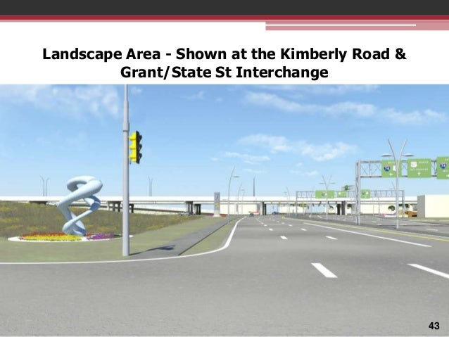 Landscape Area - Shown at the Kimberly Road & Grant/State St Interchange  43