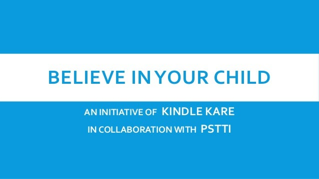 BELIEVE IN YOUR CHILD KINDLE KARE IN COLLABORATION WITH PSTTI  AN INITIATIVE OF