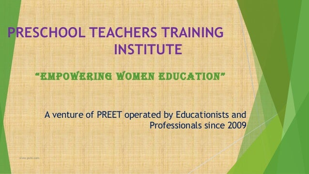 "PRESCHOOL TEACHERS TRAINING INSTITUTE ""EMPOWERING WOMEN EDUCATION""  A venture of PREET operated by Educationists and Profe..."