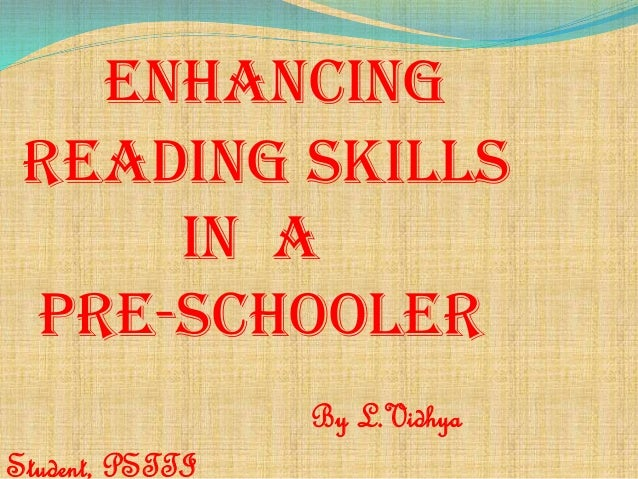 Enhancing reading skills In a pre-schooler By L.Vidhya  Student, PSTTI