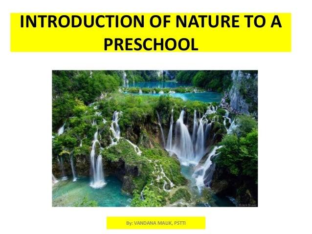 INTRODUCTION OF NATURE TO A PRESCHOOL  By: VANDANA MALIK, PSTTI