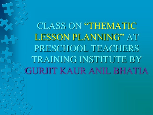 "CLASS ON ""THEMATIC LESSON PLANNING"" AT PRESCHOOL TEACHERS TRAINING INSTITUTE BY GURJIT KAUR ANIL BHATIA"