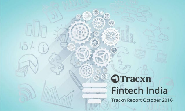 Fintech India Report – October 2016 Tracxn World's Largest Startup Research Platform 2