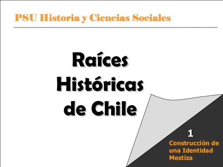 Raíces Históricas de Chile Construcción de una Identidad Mestiza 1