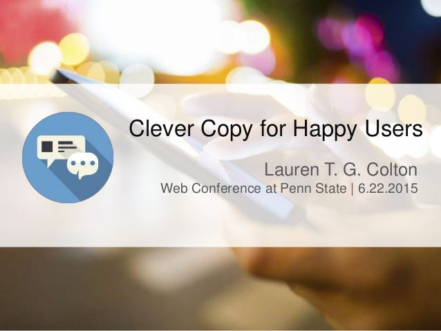 Clever Copy for Happy Users Lauren T. G. Colton Web Conference at Penn State | 6.22.2015