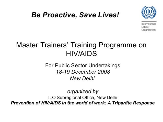 Master Trainers' Training Programme on HIV/AIDS For Public Sector Undertakings 18-19 December 2008 New Delhi organized by ...