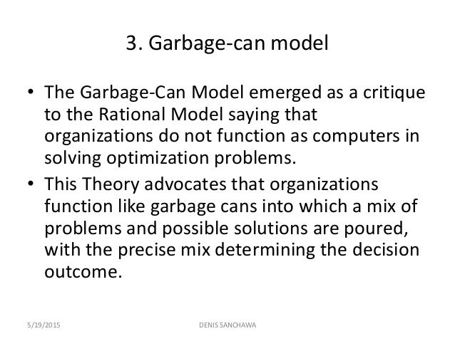 garbage can theory of decision making Decision-making theory: definition, nature and  so we can say that decision-making denotes the formulation of  his decision-making theory can be.