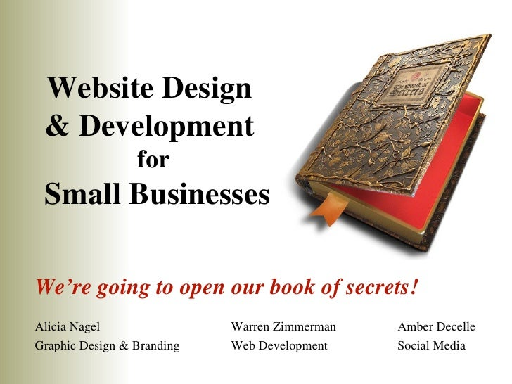 Website Design & Development                 for Small BusinessesWe're going to open our book of secrets!Alicia Nagel     ...