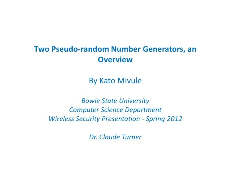 Two Pseudo-random Number Generators, an               Overview                By Kato Mivule              Bowie State Univ...