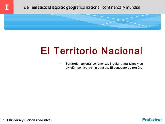 PSU Historia y Ciencias Sociales El Territorio Nacional I Eje Temático: El espacio geográfico nacional, continental y mund...
