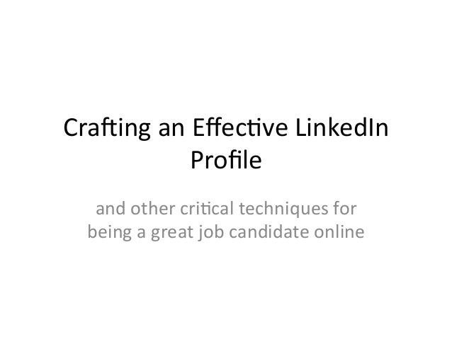 Cra$ing	   an	   Effec-ve	   LinkedIn	    Profile 	   	    and	   other	   cri-cal	   techniques	   for	    being	   a	   gr...