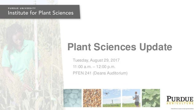 Plant Sciences Update Tuesday, August 29, 2017 11:00 a.m. – 12:00 p.m. PFEN 241 (Deans Auditorium)