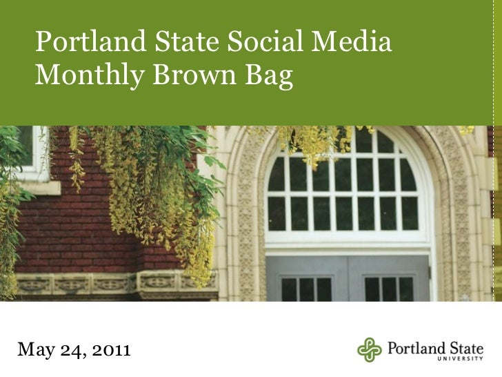 Portland State Social Media Monthly Brown BagMay 24, 2011
