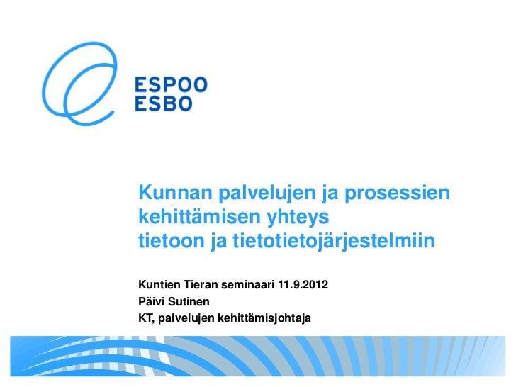 Kunnan palvelujen ja prosessienkehittämisen yhteystietoon ja tietotietojärjestelmiinKuntien Tieran seminaari 11.9.2012Päiv...