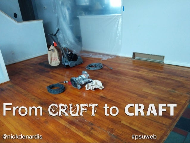 From cruft to CRAFT @nickdenardis #psuweb