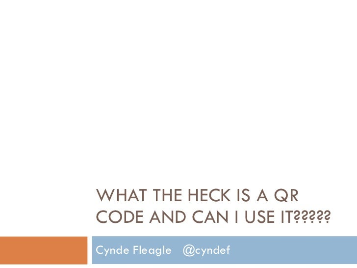 WHAT THE HECK IS A QR CODE AND CAN I USE IT????? Cynde Fleagle  @cyndef