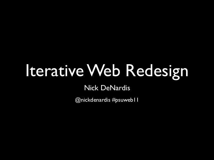 Iterative Web Redesign         Nick DeNardis      @nickdenardis #psuweb11
