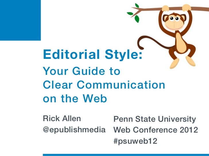 Editorial Style:Your Guide toClear Communicationon the WebRick Allen     Penn State University@epublishmedia Web Conferenc...