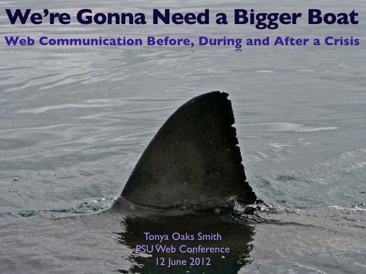 We're Gonna Need a Bigger BoatWeb Communication Before, During and After a Crisis                    Tonya Oaks Smith     ...