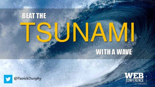 BEAT THE TSUNAMI WITH A WAVE @PatrickDunphy