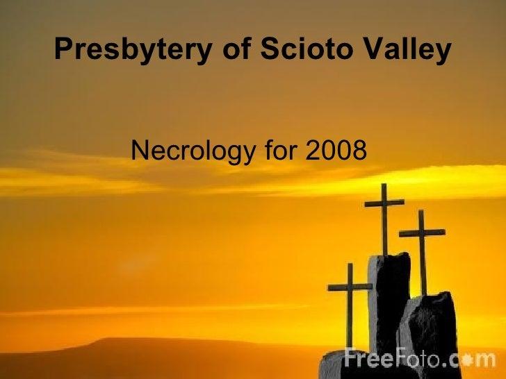 Presbytery of Scioto Valley <ul><li>Necrology for 2008  </li></ul>