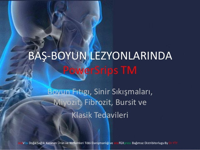 BAŞ-BOYUN LEZYONLARINDA PowerSrips TM Boyun Fıtıgı, Sinir Sıkışmaları, Miyozit, Fibrozit, Bursit ve Klasik Tedavileri anaV...