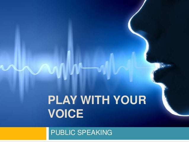 PLAY WITH YOUR VOICE PUBLIC SPEAKING