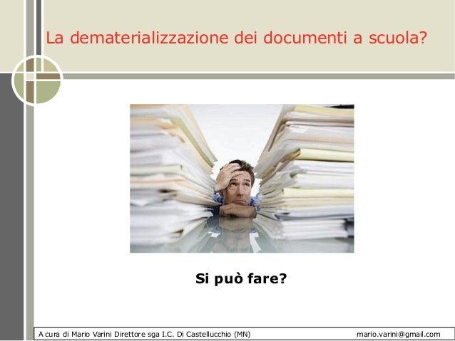 La dematerializzazione dei documenti a scuola?Si può fare?A cura di Mario Varini Direttore sga I.C. Di Castellucchio (MN) ...