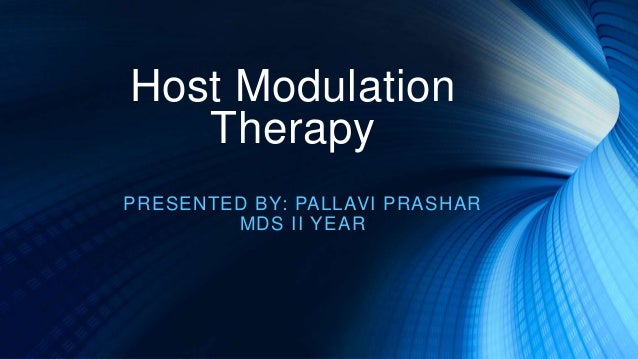 Host Modulation Therapy PRESENTED BY: PALLAVI PRASHAR MDS II YEAR