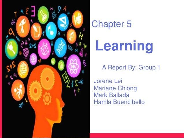 Chapter 5Learning  A Report By: Group 1Jorene LeiMariane ChiongMark BalladaHamla Buencibello