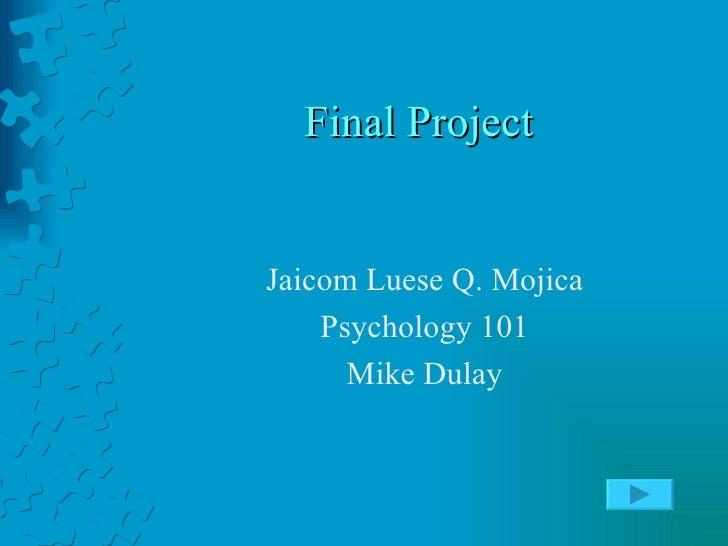 Final Project Jaicom Luese Q. Mojica Psychology 101 Mike Dulay