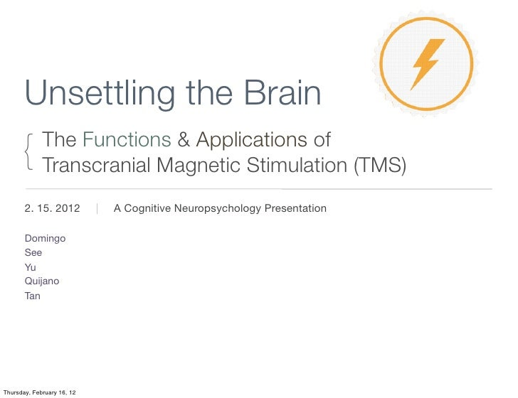 Unsettling the Brain      {      The Functions & Applications of             Transcranial Magnetic Stimulation (TMS)      ...