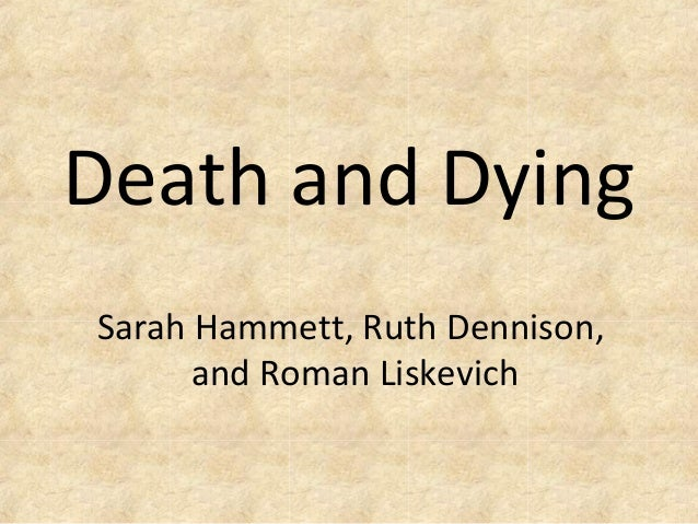 Death and DyingSarah Hammett, Ruth Dennison,and Roman Liskevich