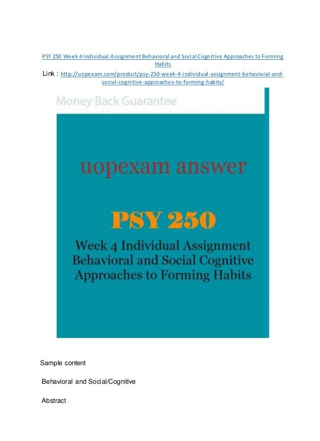 PSY 250 Week 4 Individual Assignment Behavioral and Social Cognitive Approaches to Forming Habits Link : http://uopexam.co...
